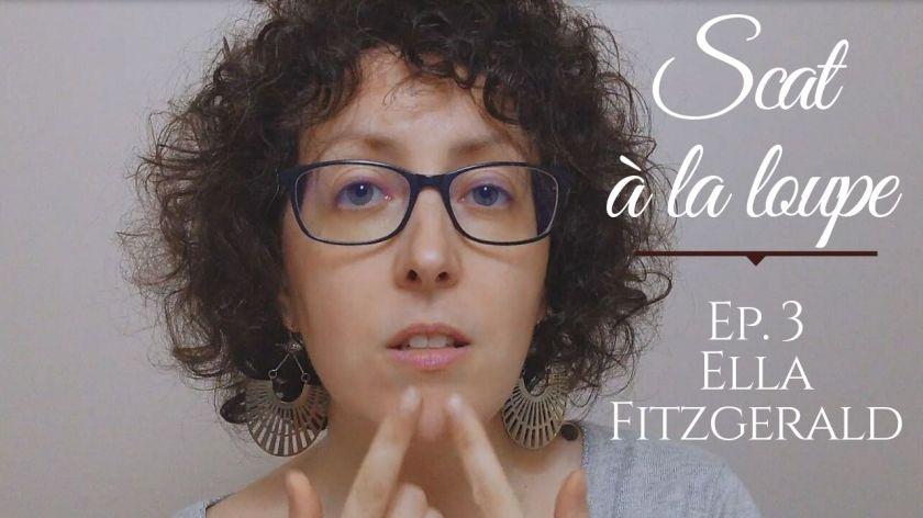 Scat à la loupe avec Marie Miault (Ep.3) : All of me, version d'Ella Fitzgerald
