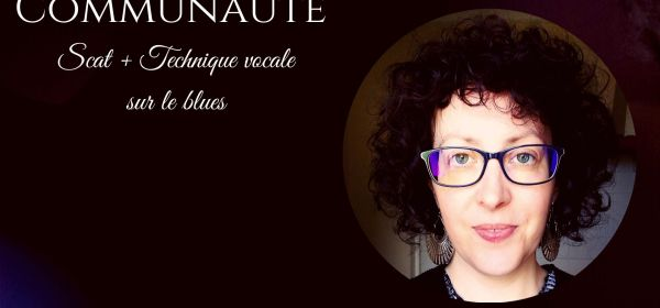 Communauté Cursus scat + technique vocale sur le blues avec Marie Miault